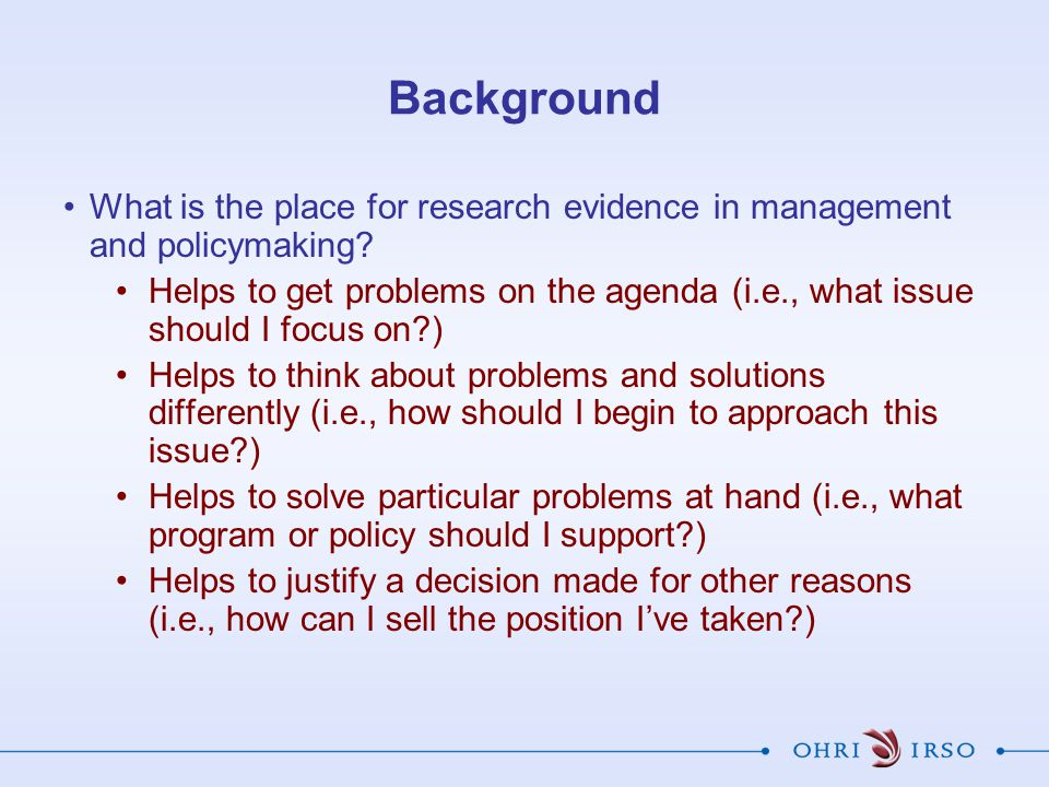 Background What is the place for research evidence in management and policymaking