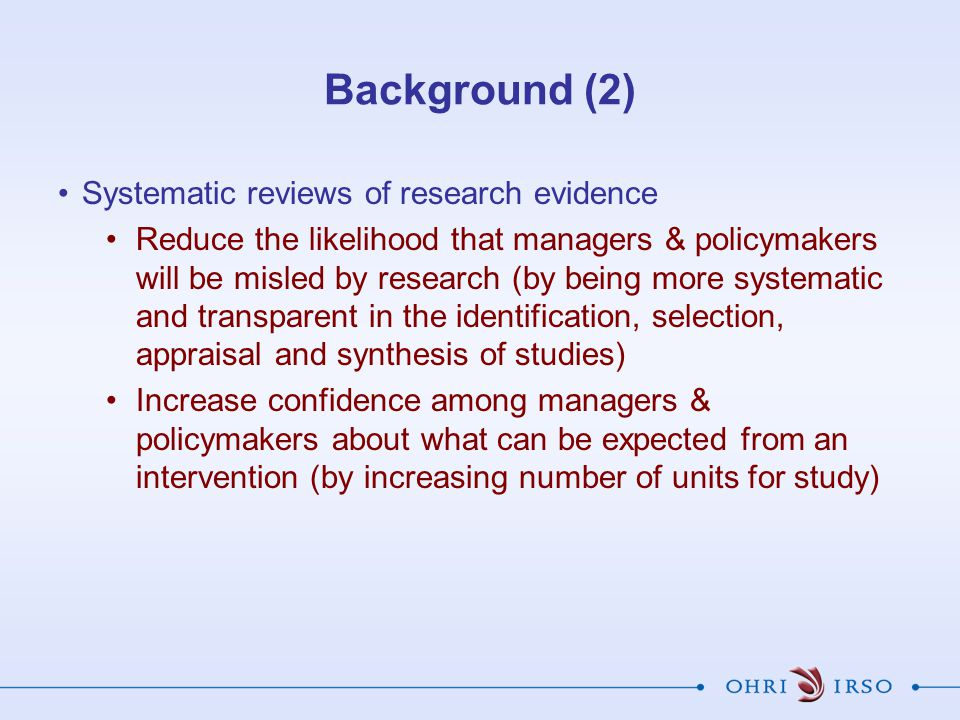 Background (2) Systematic reviews of research evidence