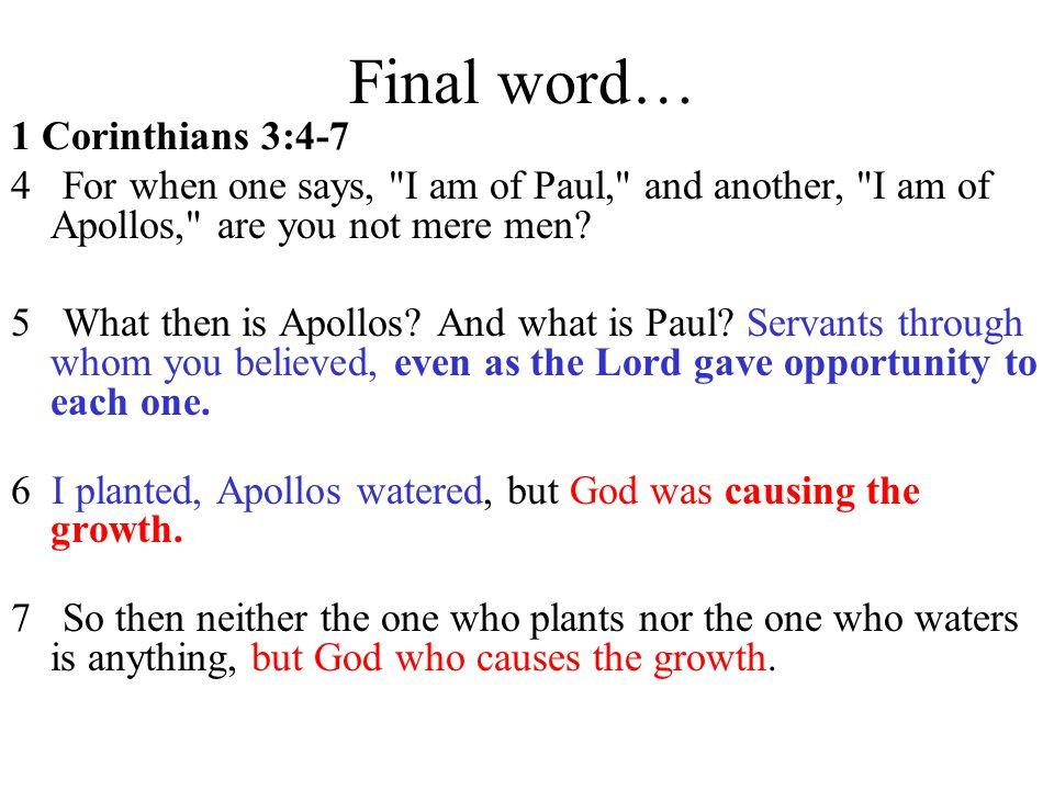 Final word… 1 Corinthians 3:4-7