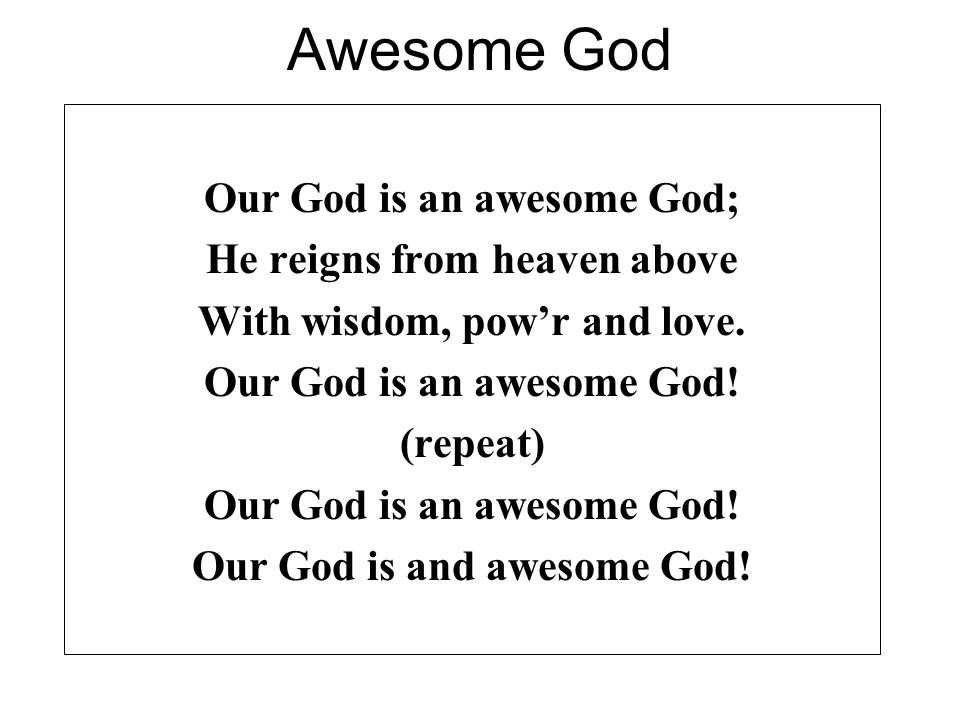 Awesome God Our God is an awesome God; He reigns from heaven above