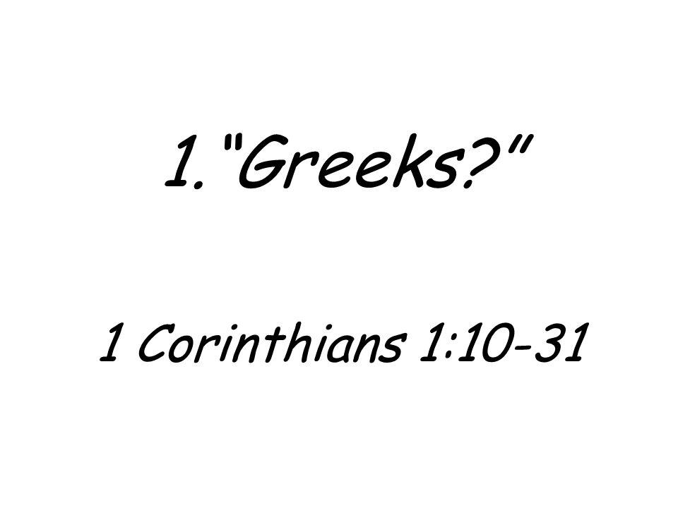 Greeks 1 Corinthians 1:10-31