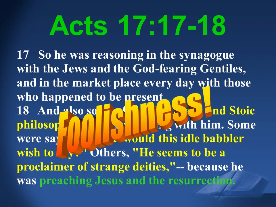 Foolishness! Acts 17:17-18 Acts 17:18 NIV