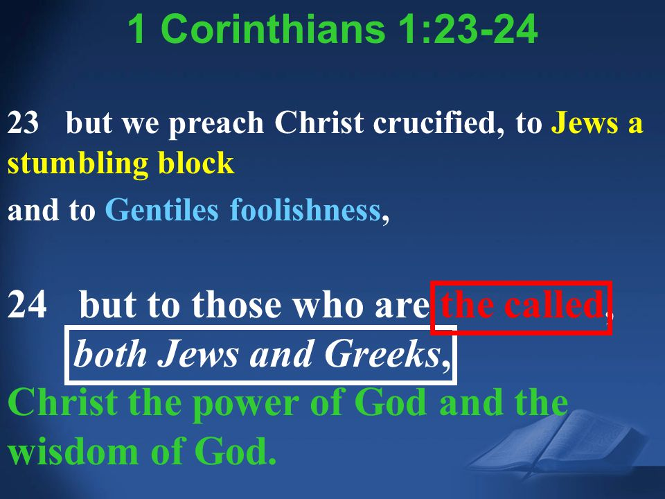 24 but to those who are the called, both Jews and Greeks,