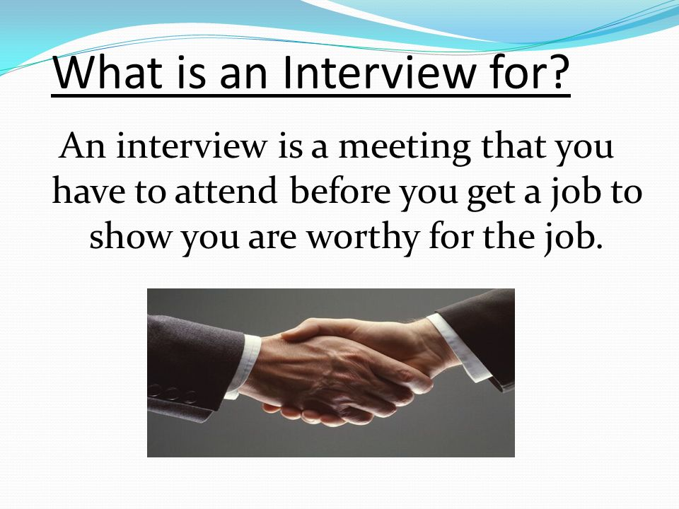 What is an Interview for