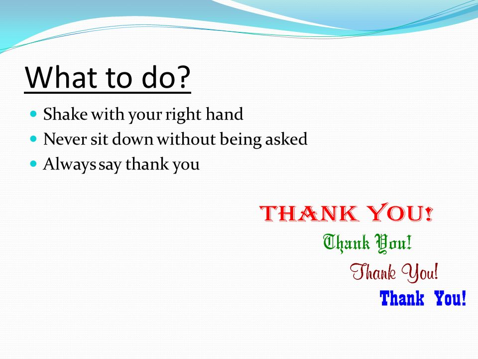 What to do Shake with your right hand