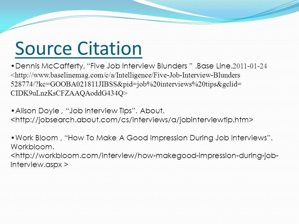 Source Citation Dennis McCafferty, Five Job Interview Blunders .Base Line.2011-01-24.