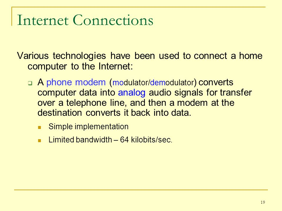 Internet Connections Various technologies have been used to connect a home computer to the Internet: