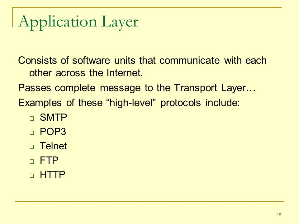 Application Layer Consists of software units that communicate with each other across the Internet. Passes complete message to the Transport Layer…