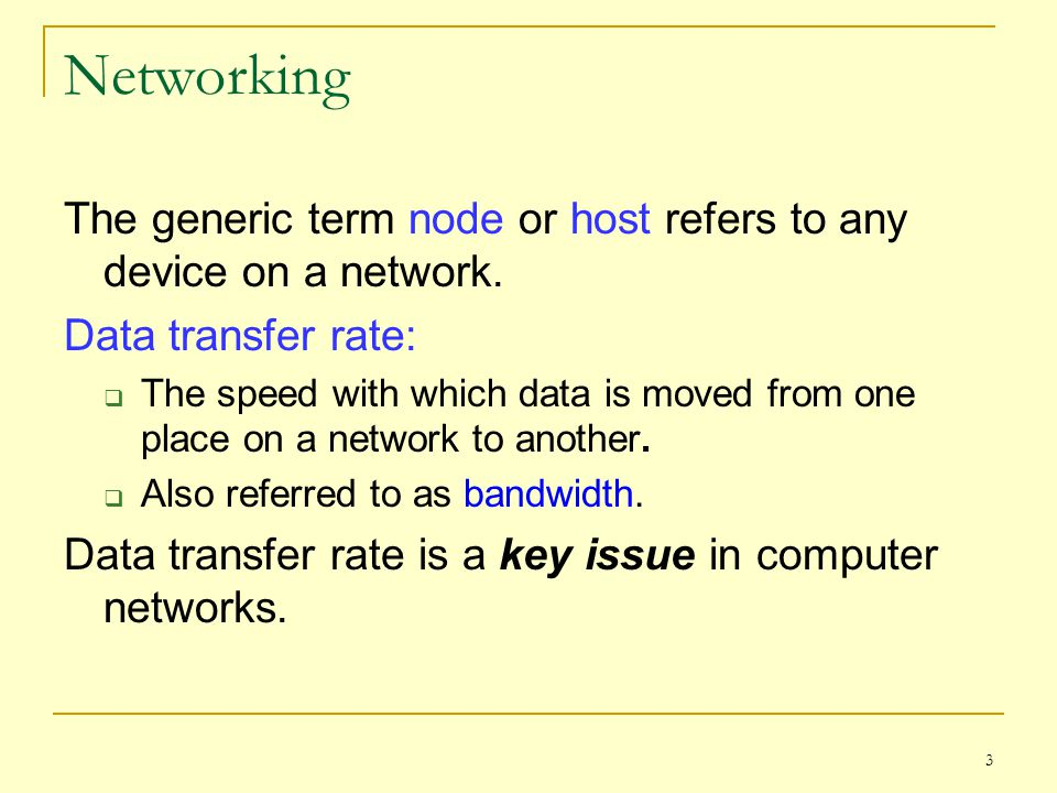 Networking The generic term node or host refers to any device on a network. Data transfer rate: