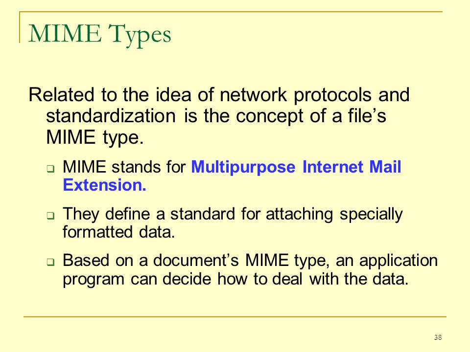 MIME Types Related to the idea of network protocols and standardization is the concept of a file's MIME type.