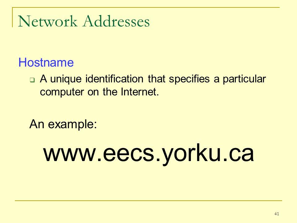 Network Addresses Hostname An example: