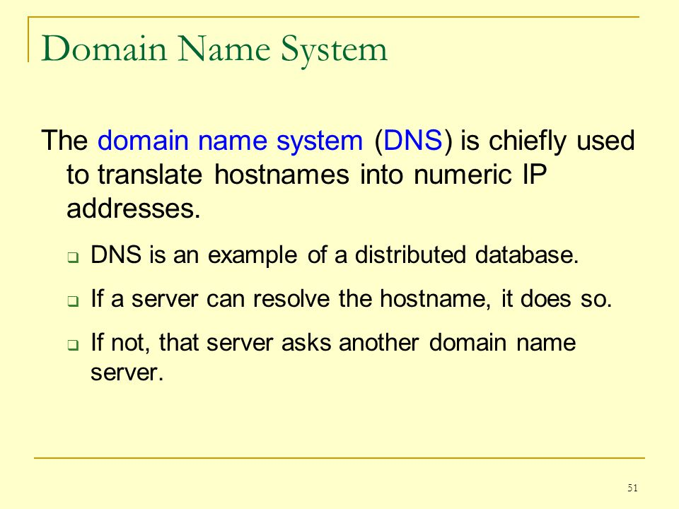 Domain Name System The domain name system (DNS) is chiefly used to translate hostnames into numeric IP addresses.