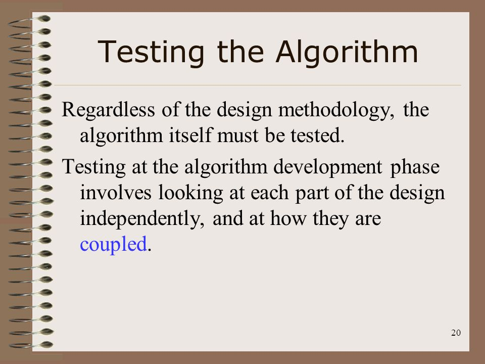 Testing the Algorithm Regardless of the design methodology, the algorithm itself must be tested.