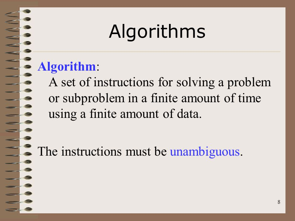 Algorithms Algorithm: A set of instructions for solving a problem or subproblem in a finite amount of time using a finite amount of data.