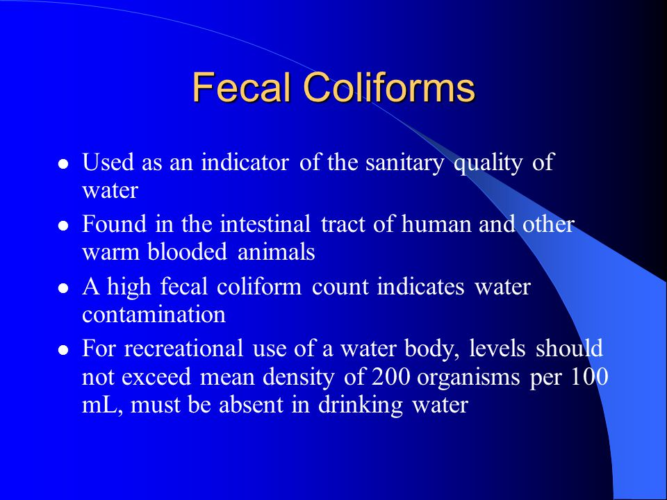 Fecal Coliforms Used as an indicator of the sanitary quality of water