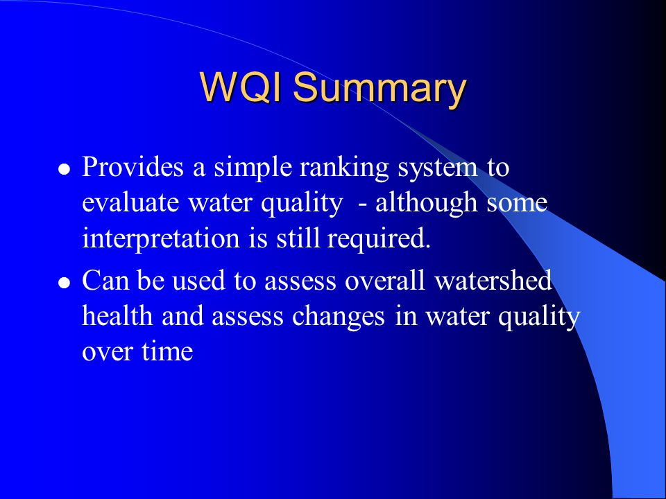 WQI Summary Provides a simple ranking system to evaluate water quality - although some interpretation is still required.