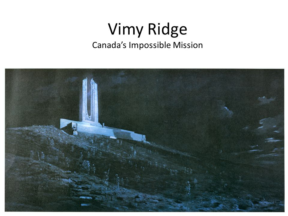 Vimy Ridge Canada's Impossible Mission