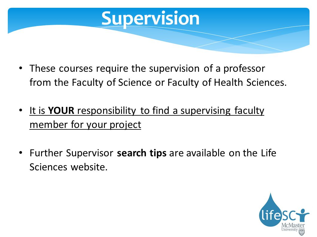 Supervision These courses require the supervision of a professor from the Faculty of Science or Faculty of Health Sciences.