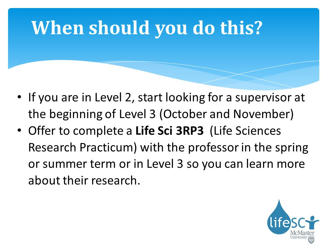 When should you do this If you are in Level 2, start looking for a supervisor at the beginning of Level 3 (October and November)