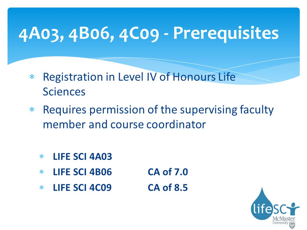 4A03, 4B06, 4C09 - Prerequisites Registration in Level IV of Honours Life Sciences.