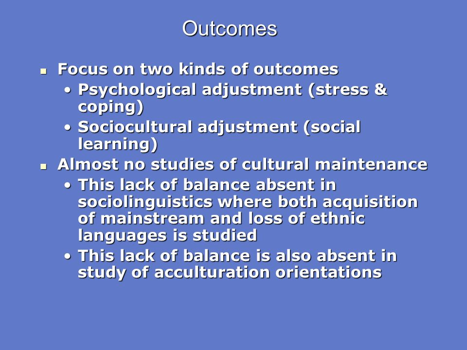 Outcomes Focus on two kinds of outcomes