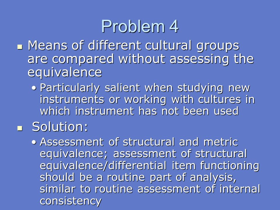 Problem 4 Means of different cultural groups are compared without assessing the equivalence.