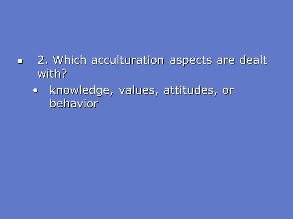 2. Which acculturation aspects are dealt with