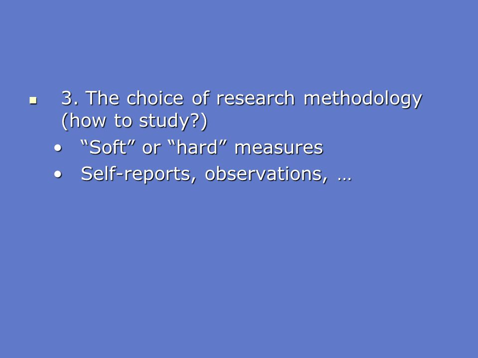 3. The choice of research methodology (how to study )