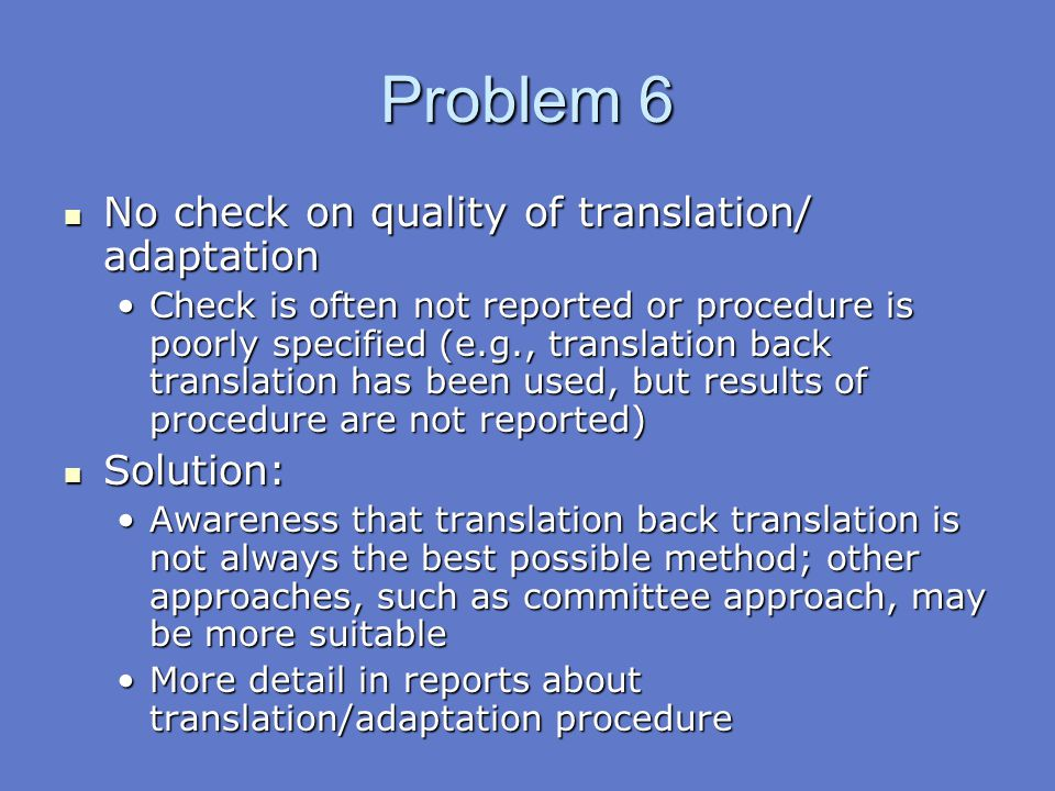 Problem 6 No check on quality of translation/ adaptation Solution: