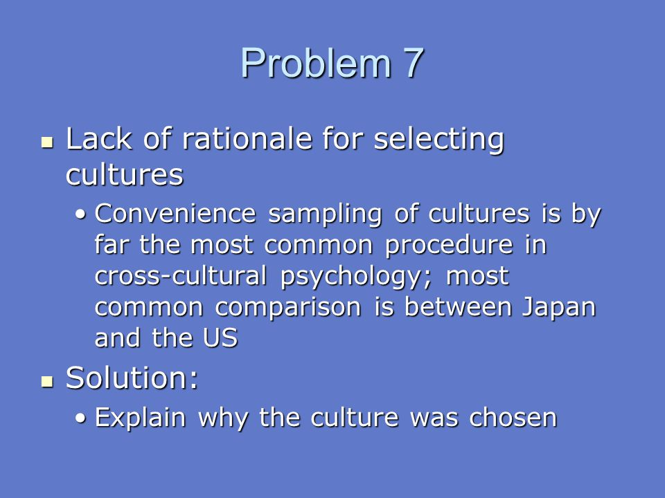Problem 7 Lack of rationale for selecting cultures Solution: