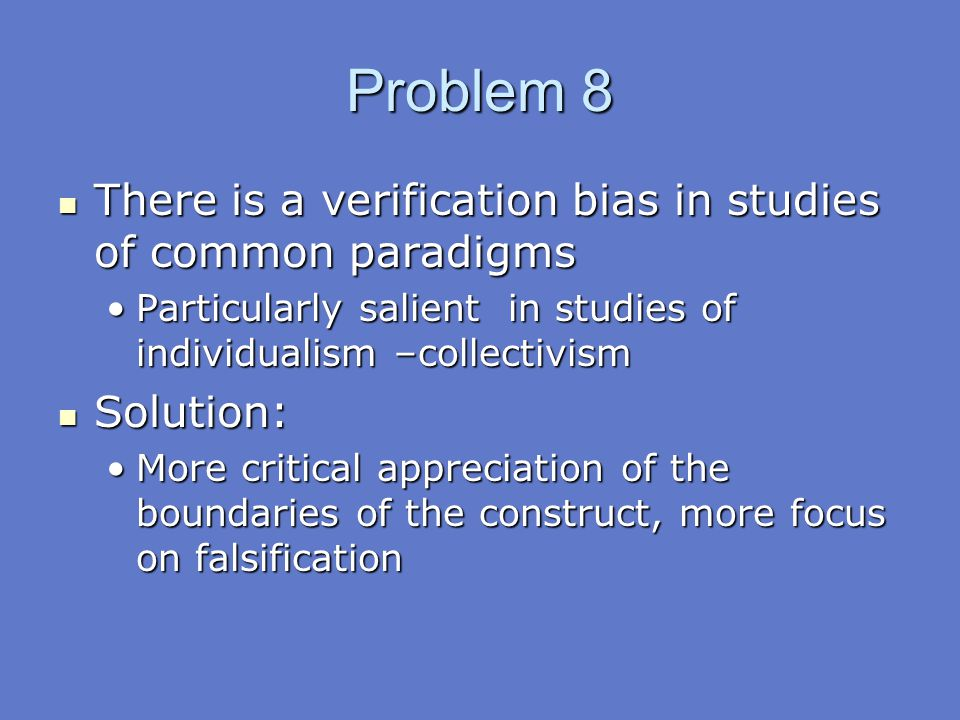 Problem 8 There is a verification bias in studies of common paradigms