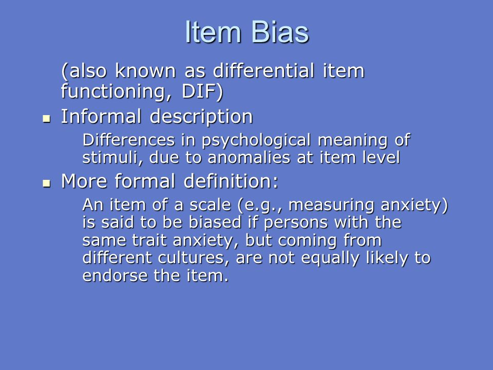 Item Bias (also known as differential item functioning, DIF)