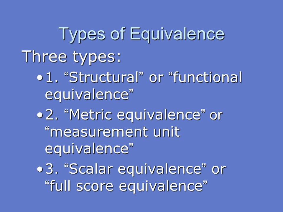 Types of Equivalence Three types: