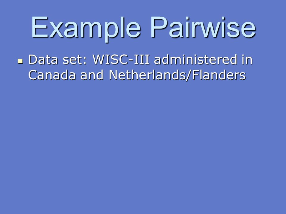 Example Pairwise Data set: WISC-III administered in Canada and Netherlands/Flanders 41