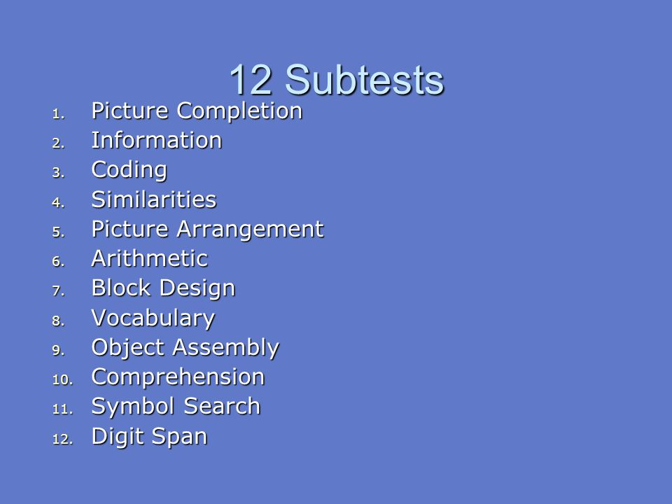 12 Subtests Picture Completion Information Coding Similarities