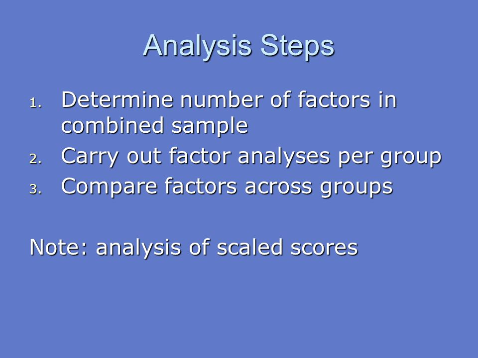 Analysis Steps Determine number of factors in combined sample