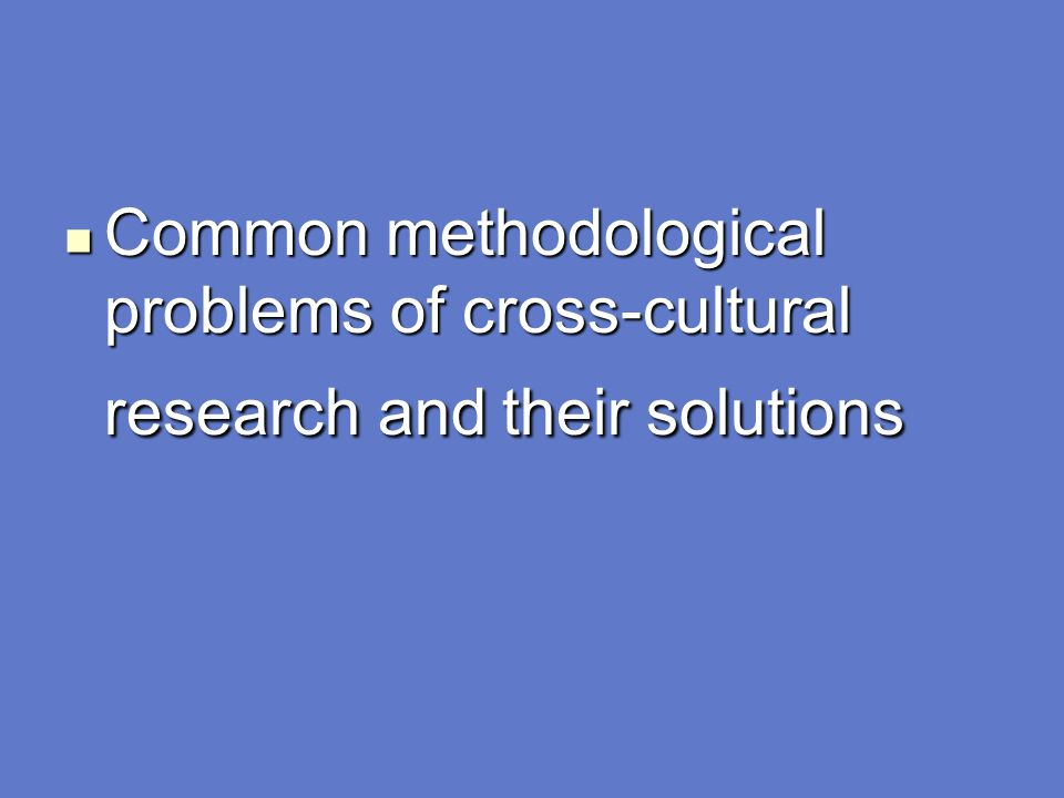 Common methodological problems of cross-cultural research and their solutions
