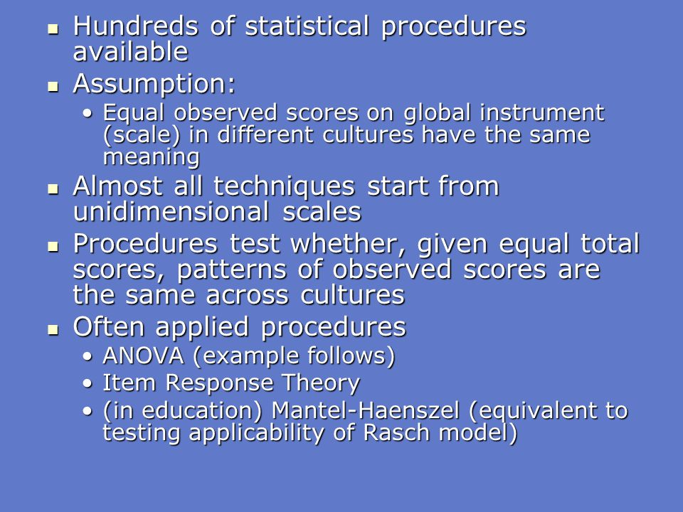 Hundreds of statistical procedures available Assumption: