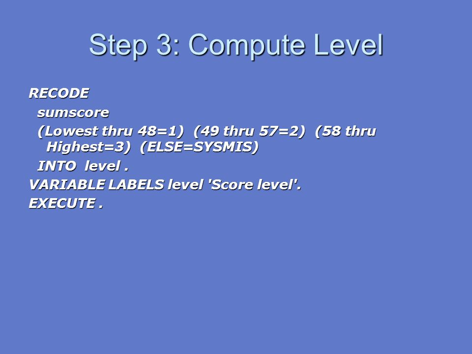 Step 3: Compute Level RECODE sumscore