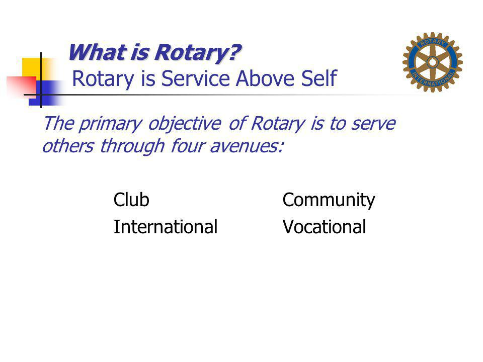 What is Rotary Rotary is Service Above Self