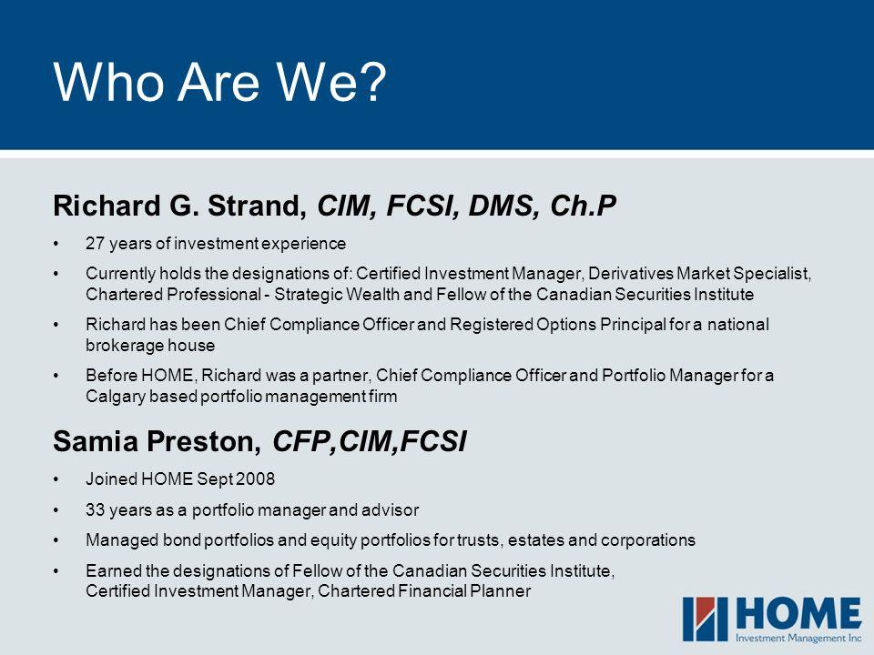 Who Are We Richard G. Strand, CIM, FCSI, DMS, Ch.P