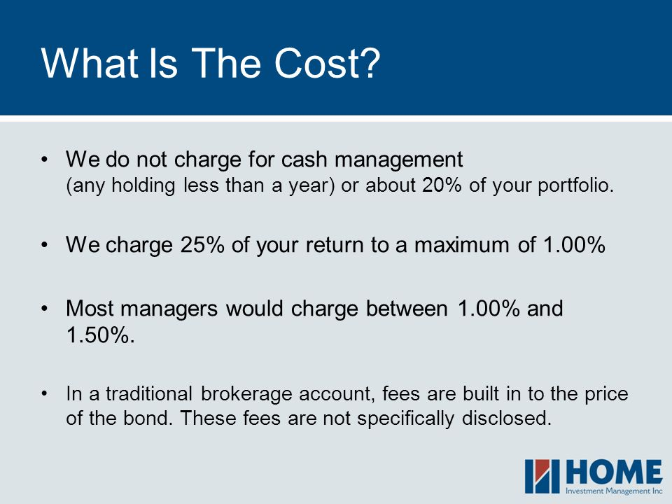 What Is The Cost We do not charge for cash management (any holding less than a year) or about 20% of your portfolio.