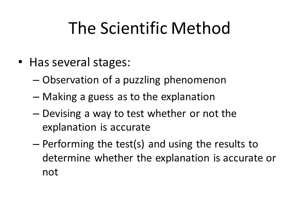 The Scientific Method Has several stages: