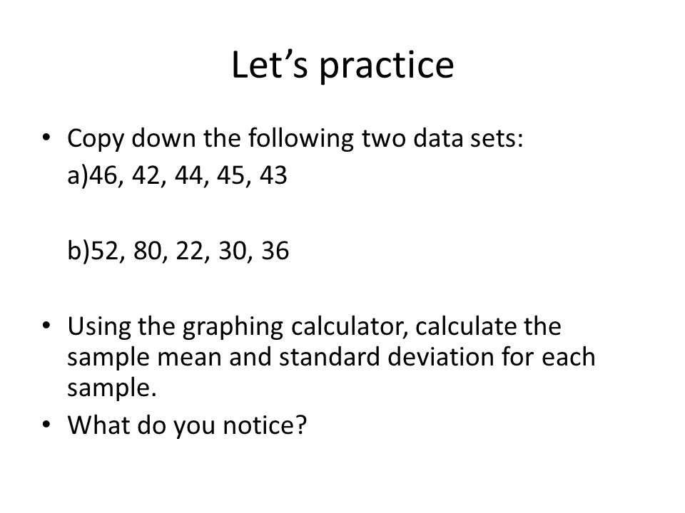 Let's practice Copy down the following two data sets: