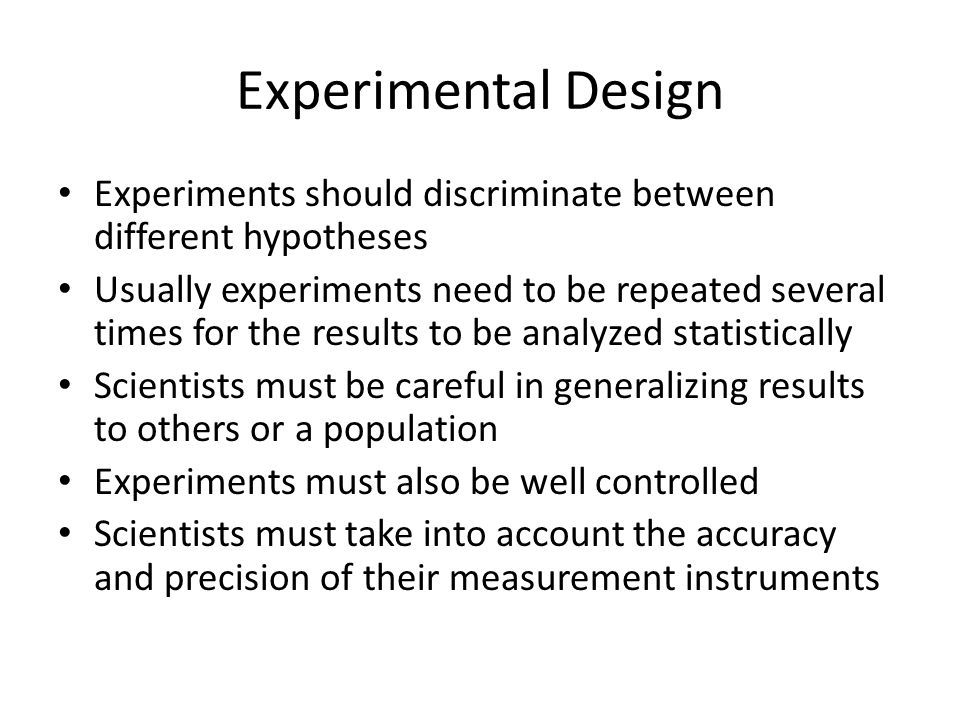 Experimental Design Experiments should discriminate between different hypotheses.