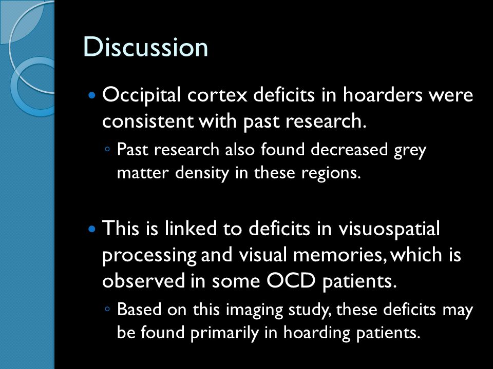 Discussion Occipital cortex deficits in hoarders were consistent with past research.