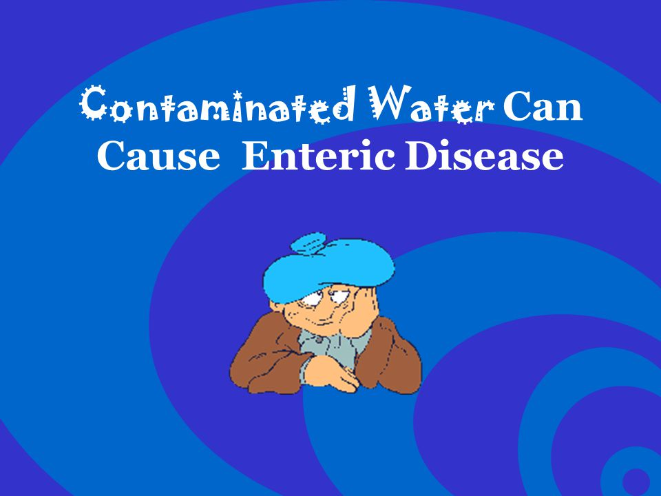 Contaminated Water Can Cause Enteric Disease