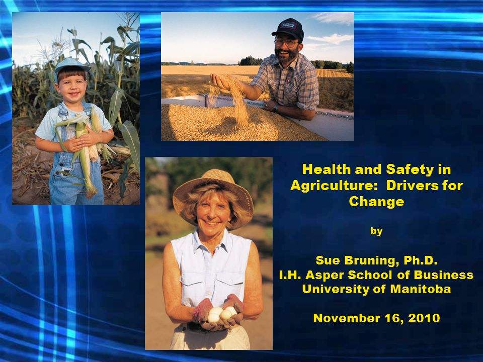 Health and Safety in Agriculture: Drivers for Change by Sue Bruning, Ph.D.