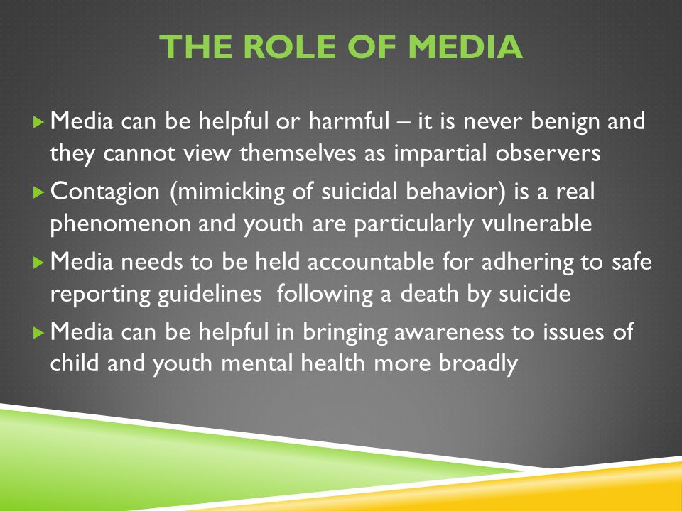 The role of media Media can be helpful or harmful – it is never benign and they cannot view themselves as impartial observers.