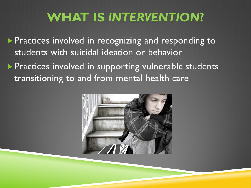 What is intervention Practices involved in recognizing and responding to students with suicidal ideation or behavior.